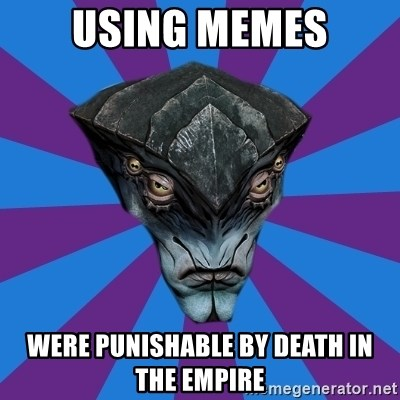 Javik the Prothean - Using Memes were punishable by death in the empire