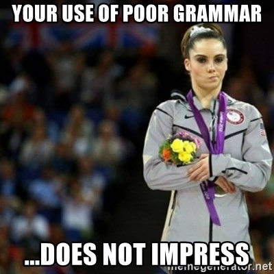 unimpressed McKayla Maroney 2 - your use of poor grammar ...does not impress