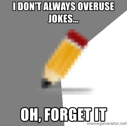 Advice Edit Button - I don't always overuse jokes... oh, forget it