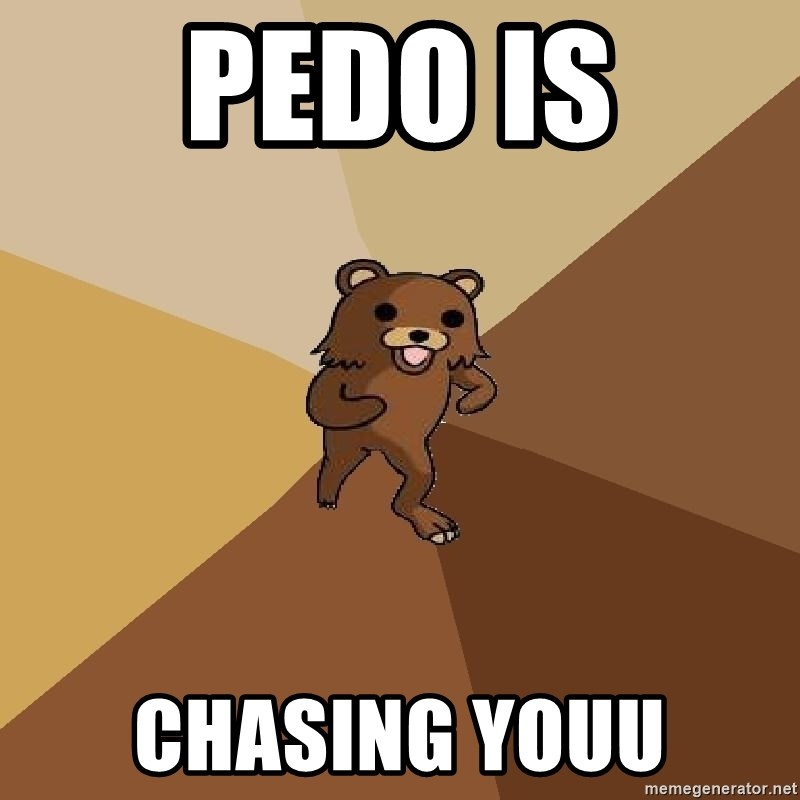 Pedo Bear From Beyond - PEDO IS CHASING YOUU