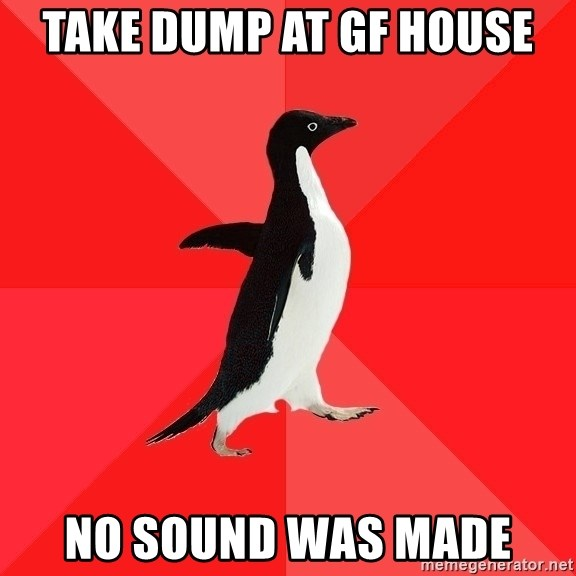 Socially Awesome Penguin - Take dump at gf house no sound was made
