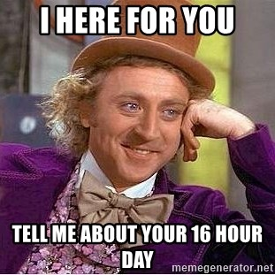 Willy Wonka - i here for you tell me about your 16 hour day