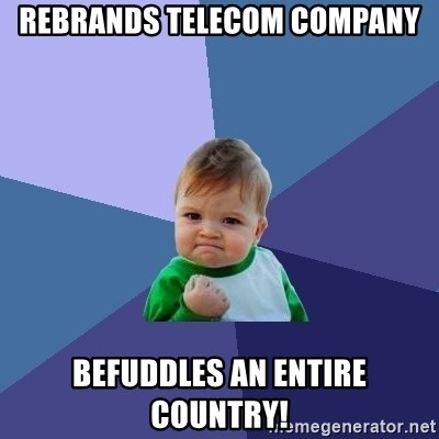 Success Kid - REBRANDs TELECOM COMPANY BEFUDDLES AN ENTIRE COUNTRY!