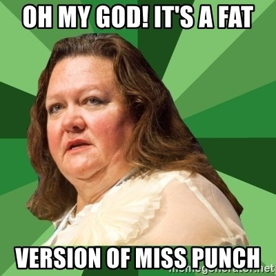 Dumb Whore Gina Rinehart - OH MY GOD! IT'S A FAT VERSION OF MISS PUNCH