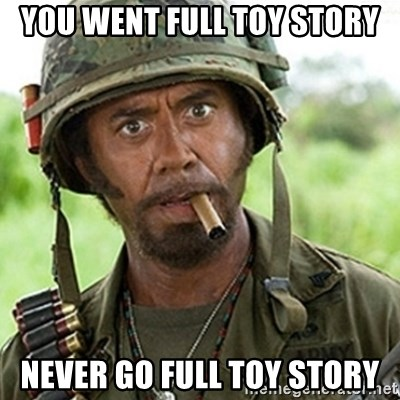 Tropic Thunder Downey - You went full toy story never go full toy story
