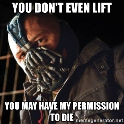 Only then you have my permission to die - you don't even lift you may have my permission to die