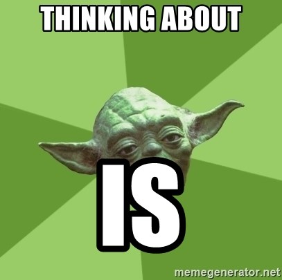 Advice Yoda Gives - Thinking about is