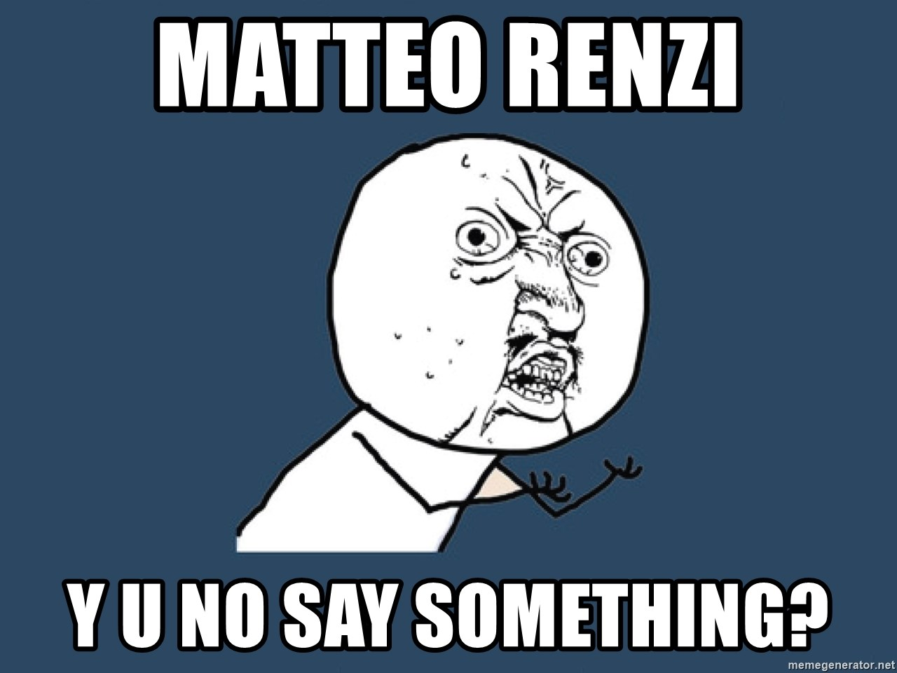 Y U No - matteo renzi y u no say something?