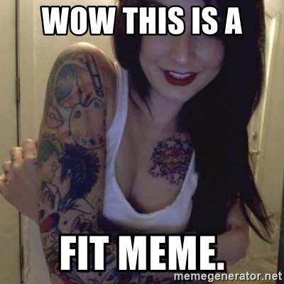 Alyssa Rosales - Wow this is a  fit meme.