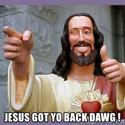 buddy jesus -  JESUS GOT YO BACK DAWG !
