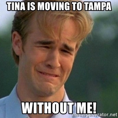 Crying Dawson - Tina is moving to Tampa Without me!
