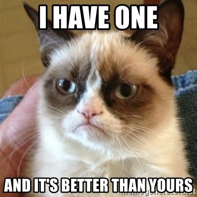 Grumpy Cat  - I have one and it's better than yours