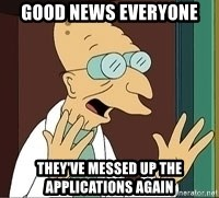 Professor - Good News everyone they've messed up the applications again