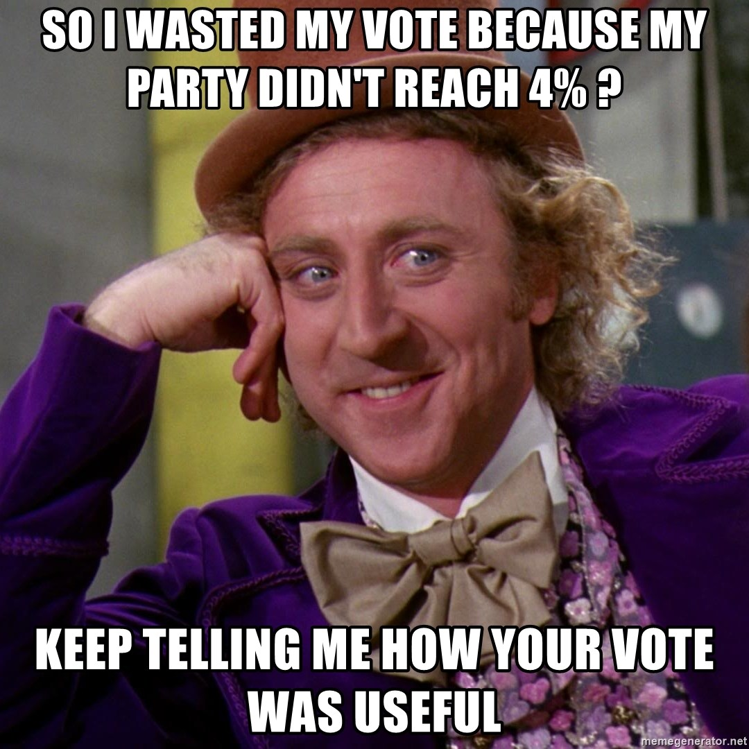 Willy Wonka - so i wasted my vote because my party didn't reach 4% ? keep telling me how your vote was useful