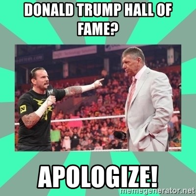 CM Punk Apologize! - Donald Trump hall of fame? apologize!