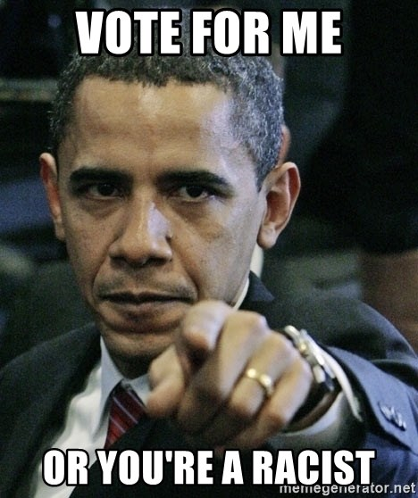 Pissed off Obama - Vote for me or you're a racist