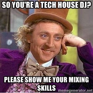 Willy Wonka - So You're a tech house Dj? Please show me your mixing skills