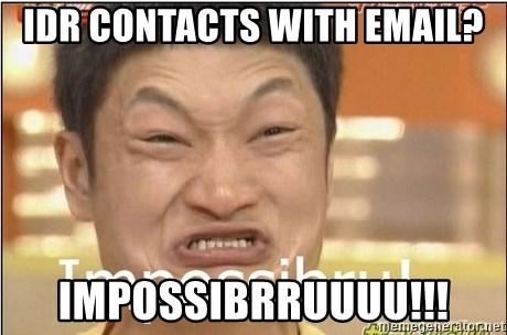 Impossibru Guy - idr contacts with email? impossibrruuuu!!!