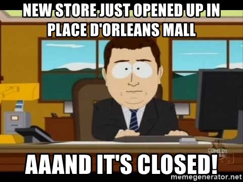 south park aand it's gone - New sTore just opened up in Place D'Orleans mall Aaand it's closed!