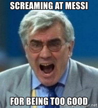 angryfootballcoach - Screaming at messi for being too good