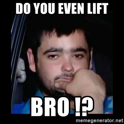 just waiting for a mate - DO YOU EVEN LIFT BRO !?