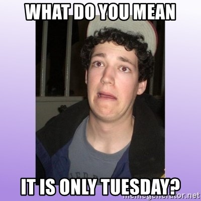 Desperate Boyfriend - what do you mean it is only tuesday?