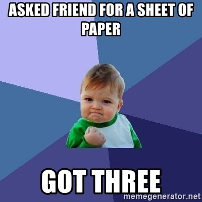 Success Kid - asked friend for a sheet of paper got three