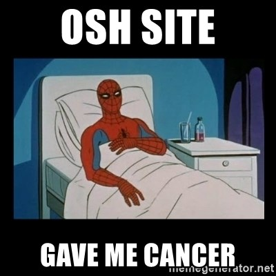 it gave me cancer - OSH SITE GAVE ME CANCER