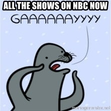 GAAAY - All the shows on nbc now