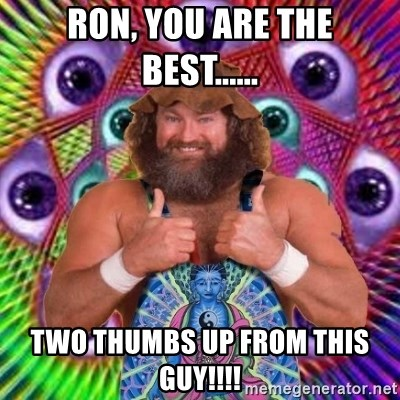 PSYLOL - Ron, you are the best...... Two Thumbs up from this guy!!!!