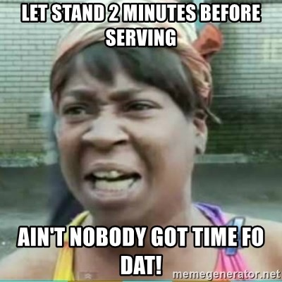 Sweet Brown Meme - Let stand 2 minutes before serving Ain't nobody got time fo dat!