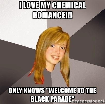 """Musically Oblivious 8th Grader - I LOVE MY CHEMICAL ROMANCE!!! ONLY KNOWS """"WELCOME TO THE BLACK PARADE"""""""