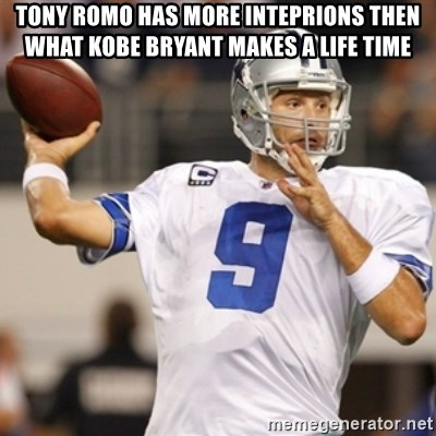 Tonyromo - Tony romo has more IntePrioNs then what Kobe bRyant makes a life time