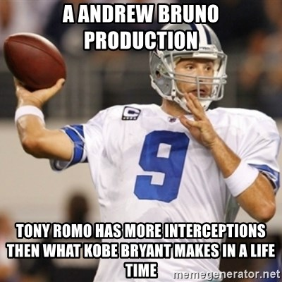 Tonyromo - A andRew bruno production  Tony romo has more interceptions then what Kobe Bryant makeS in a life time