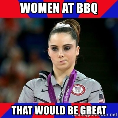 Mckayla Maroney Does Not Approve - women at bbq that would be great