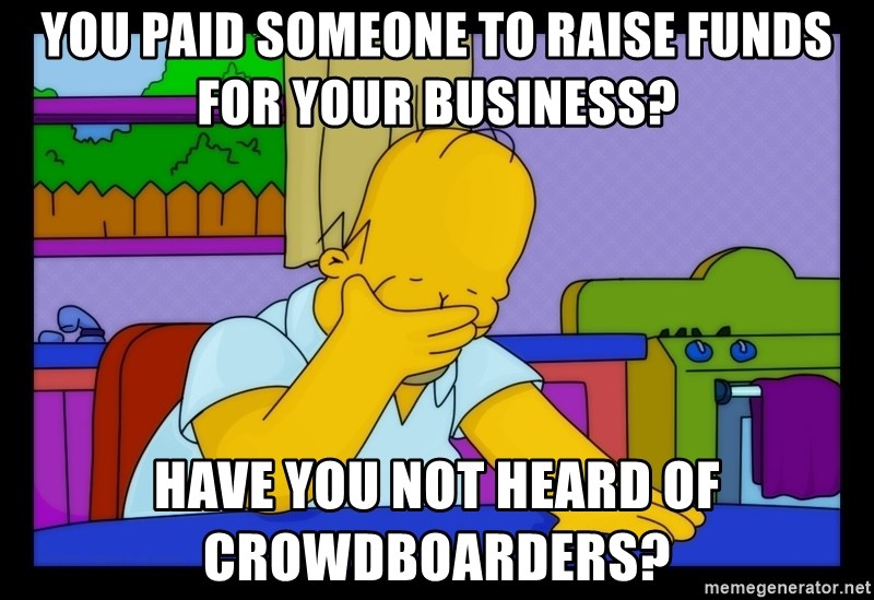 Homer Facepalm - you paid someone to raise funds for your business? have you not heard of crowdboarders?