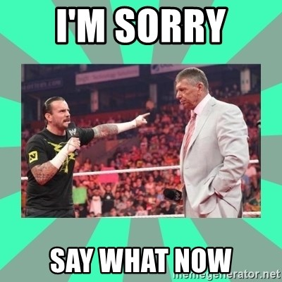 CM Punk Apologize! - I'M SORRY  SAY WHAT NOW