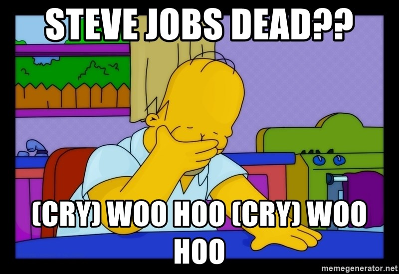 Homer Facepalm - STEVE JOBS DEAD?? (CRY) WOO HOO (CRY) WOO HOO