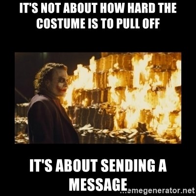 Joker's Message - It's not about How hard the costume is to pull off It's about sending a message