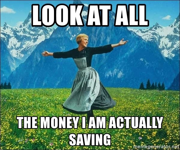 Look at all the things - look at all  the money i am actually saving