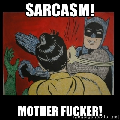 Batman Slappp - SARCASM! MOTHER FUCKER!