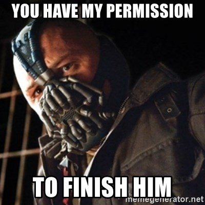 Only then you have my permission to die - you have my permission  TO FINISH HIM