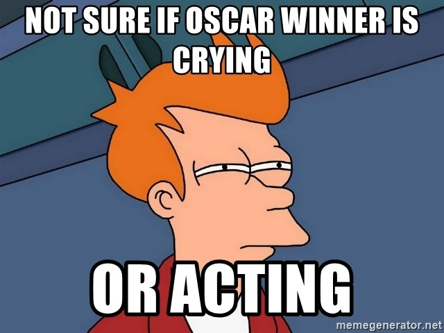 Futurama Fry - not sure if oscar winner is crying or acting