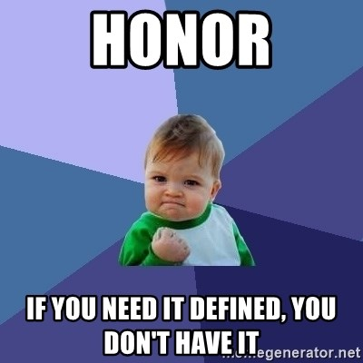 Success Kid - honor if you need it defined, you don't have it