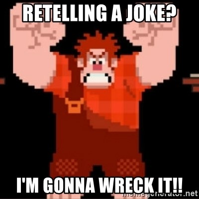 Wreck-It Ralph  - Retelling a Joke? I'm GONNA WRECK IT!!