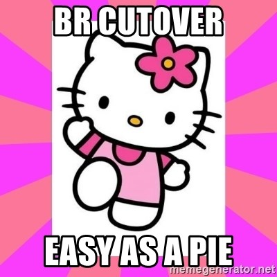 Hello Kitty - BR cutover easy as a pie