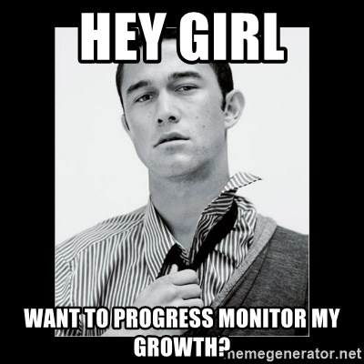 Hey Girl (Joseph Gordon-Levitt) - Hey girl want to progress monitor my growth?