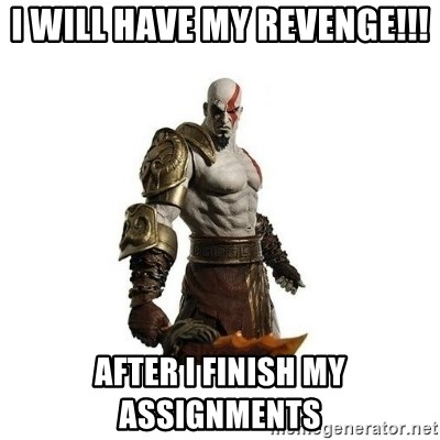 Kratos meme  - I will have my revenge!!! after i finish my assignments
