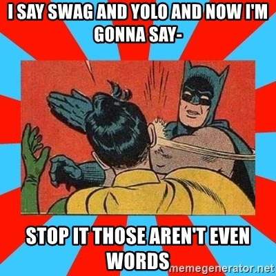 Batman Bitchslap - I SAY SWAG AND YOLO AND NOW I'M GONNA SAY- STOP IT THOSE AREN'T EVEN WORDS