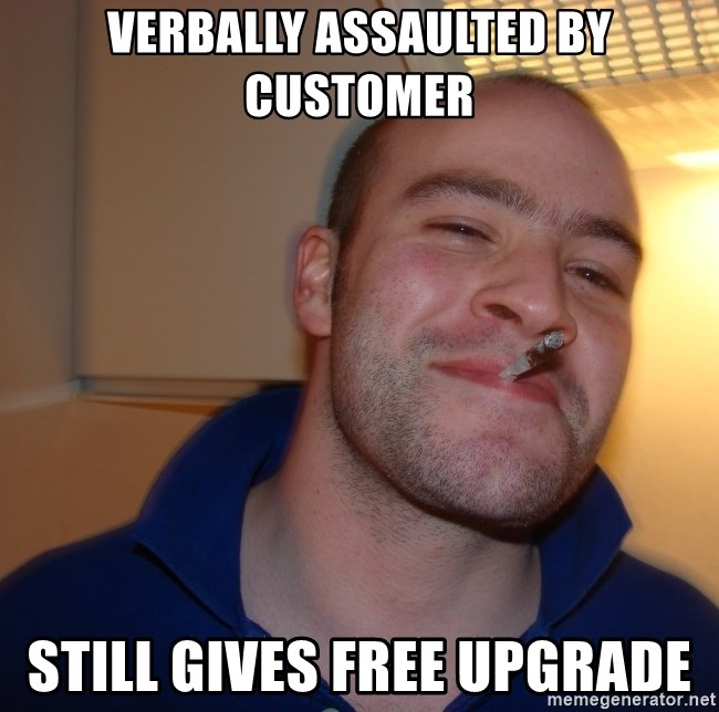 Good Guy Greg - verbally assaulted by customer still gives free upgrade